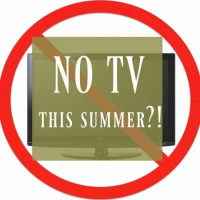NO TV Summer?! Unexpected Reasons You'll Want to Turn the TV Off!
