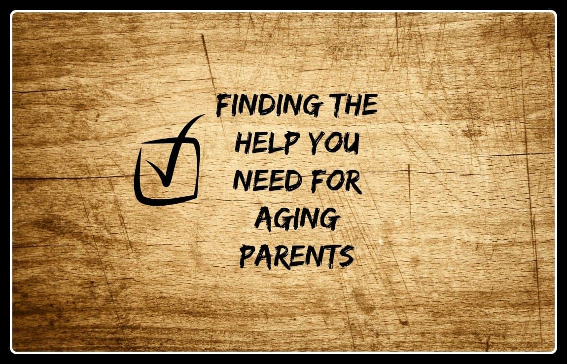 Parental Care ~ Finding the Right Help for Aging Parents