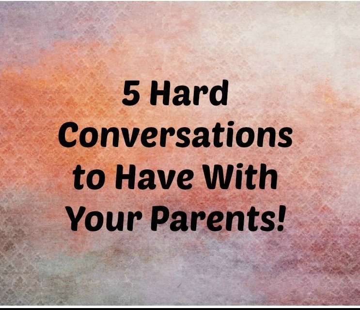 Difficult Conversations to have with Aging Parents