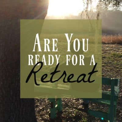 Retreat ~ What Reason Do You Have for a Retreat?