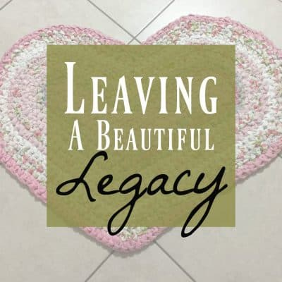Leaving a Legacy – 3 Beautiful Lessons & Lifetime of Love