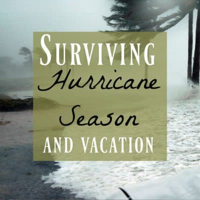 How to Survive Hurricane Season on Vacation