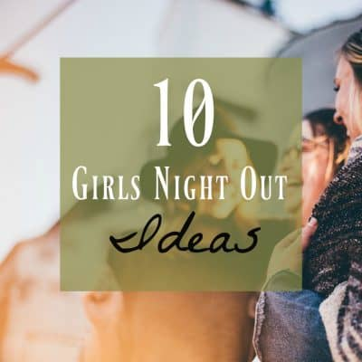 Girls Night Out Ideas ~ 10 Interesting & Fun Ideas