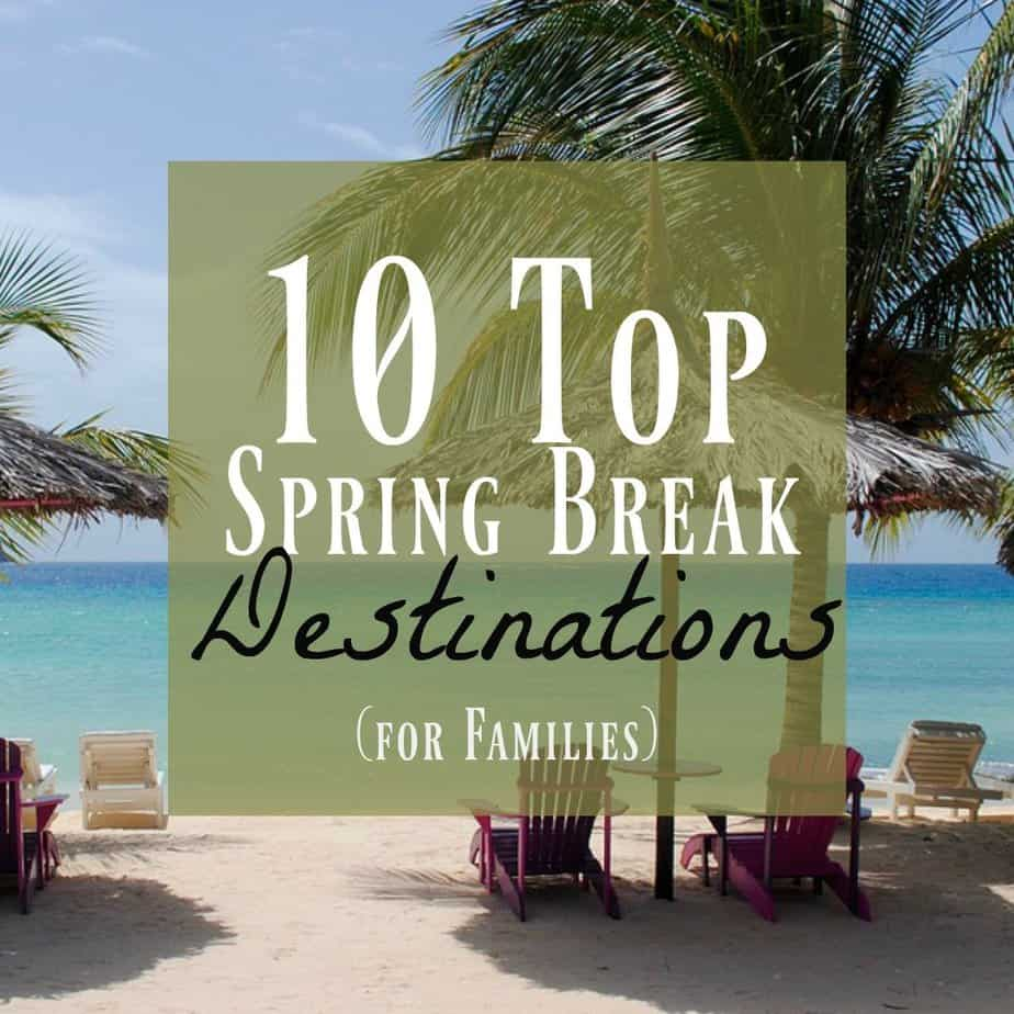 Top 10 Spring Break Ideas You Need to Visit 3