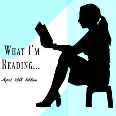 What I'm Reading this Month ~ April 2018 (book reviews & recommendations)