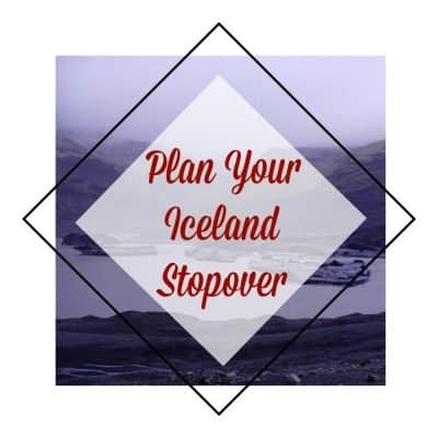 Iceland Stopover | How to Plan to Get the Most Out of it!