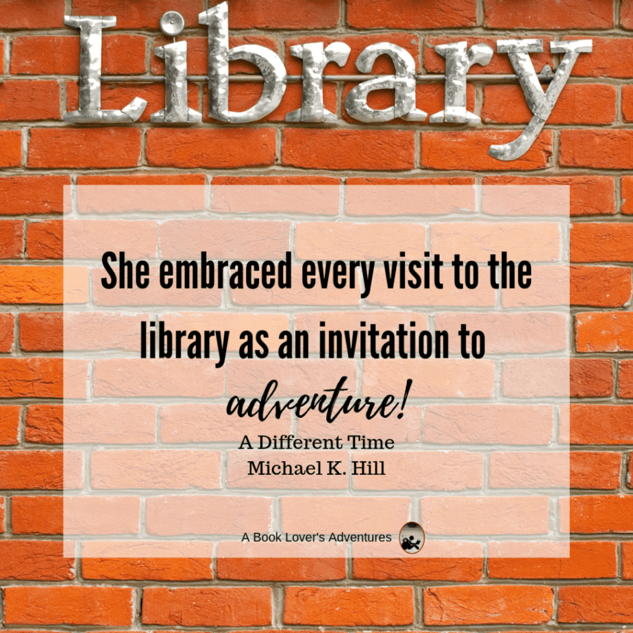 quote from A Different Time by Michael K Hill: She embraced every visit to the library as an invitation to adventure