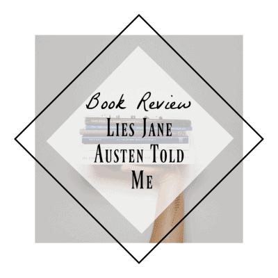 Book Review – Lies Jane Austen Told Me by Julie Wright