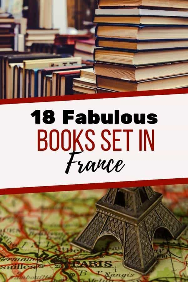 Stack of books and map of France with words - 18 fabulous books set in France